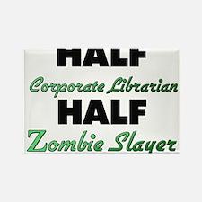 Half Corporate Librarian Half Zombie Slayer Magnet