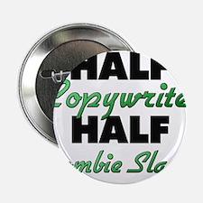 "Half Copywriter Half Zombie Slayer 2.25"" Button"