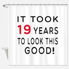 It Took 19 Birthday Designs Shower Curtain