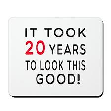 It Took 20 Birthday Designs Mousepad