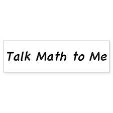 """""""Talk Math to Me"""" Bumper Bumper Sticker"""