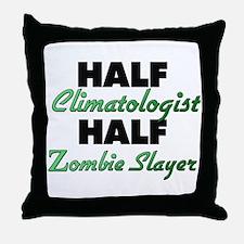 Half Climatologist Half Zombie Slayer Throw Pillow