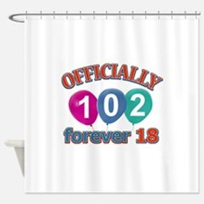 Officially 102 forever 18 Shower Curtain