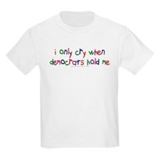 i cry when democrats hold me Kids T-Shirt