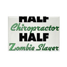 Half Chiropractor Half Zombie Slayer Magnets