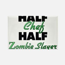 Half Chef Half Zombie Slayer Magnets