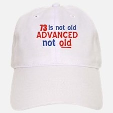 73 years is not old Baseball Baseball Cap