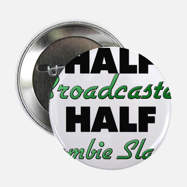 "Half Broadcaster Half Zombie Slayer 2.25"" Button"