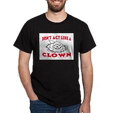 DON'T ACT LIKE A CLOWN T-Shirt