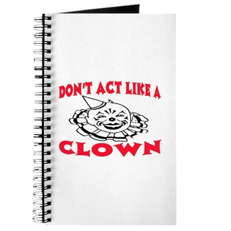 DON'T ACT LIKE A CLOWN Journal