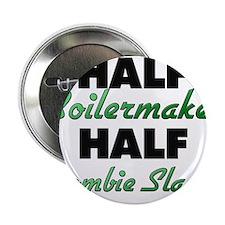 "Half Boilermaker Half Zombie Slayer 2.25"" Button"