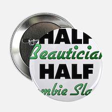 "Half Beautician Half Zombie Slayer 2.25"" Button"