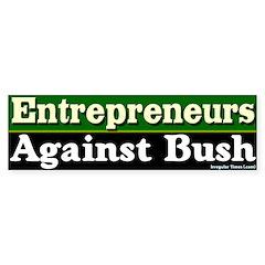 Entrepreneurs Against Bush Bumper Bumper Sticker