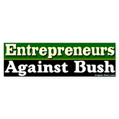 Entrepreneurs Against Bush Bumper Bumper Sticker