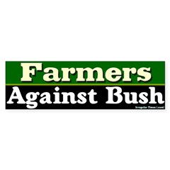 Farmers Against Bush Bumper Bumper Sticker