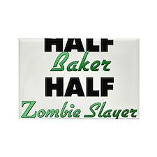 Half Baker Half Zombie Slayer Magnets