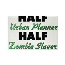 Half Urban Planner Half Zombie Slayer Magnets