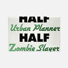 Half Urban Planner Half Zombie Slayer Magnets