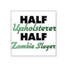 Half Upholsterer Half Zombie Slayer Sticker