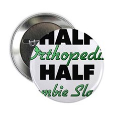 "Half Orthopedist Half Zombie Slayer 2.25"" Button"