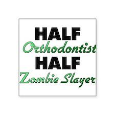 Half Orthodontist Half Zombie Slayer Sticker