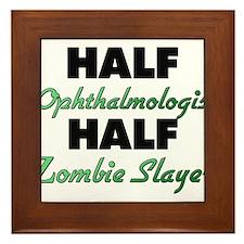 Half Ophthalmologist Half Zombie Slayer Framed Til