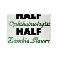 Half Ophthalmologist Half Zombie Slayer Magnets