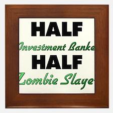 Half Investment Banker Half Zombie Slayer Framed T
