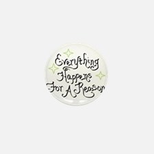 Everything Happens For A Reason Mini Button