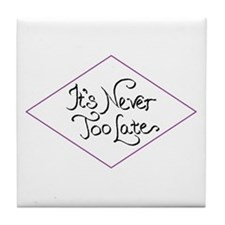 Its Never Too Late Tile Coaster