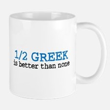 1/2 Greek is Better Than None Mug