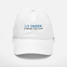 1/2 Greek is Better Than None Baseball Baseball Cap