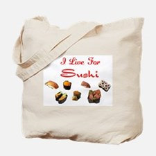 I Live For Sushi Tote Bag