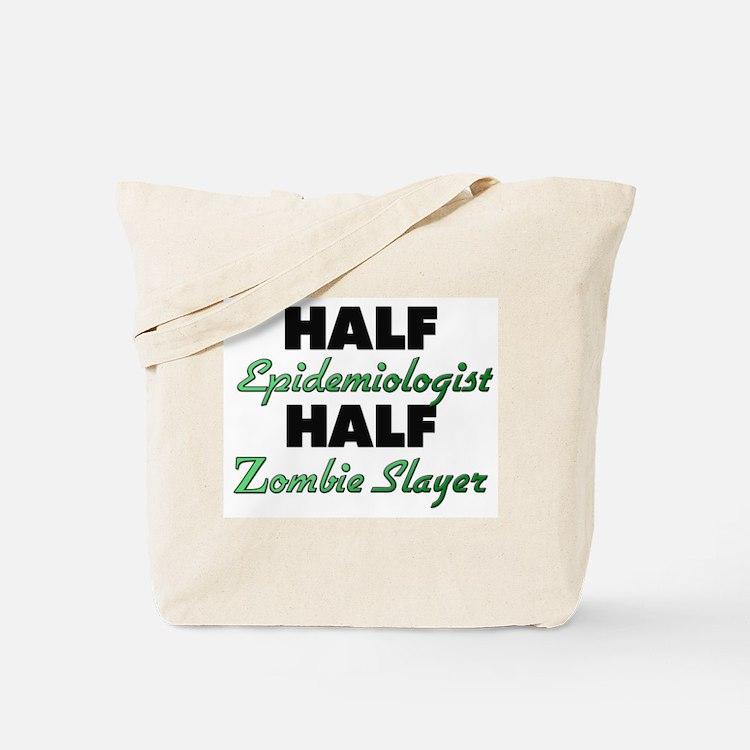Half Epidemiologist Half Zombie Slayer Tote Bag