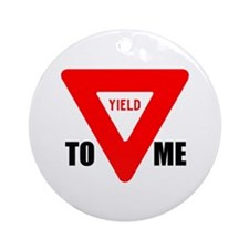 YIELD TO ME Ornament (Round)