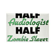 Half Audiologist Half Zombie Slayer Magnets