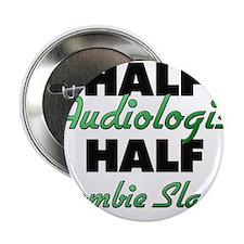 "Half Audiologist Half Zombie Slayer 2.25"" Button"