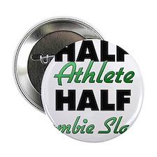 """Half Athlete Half Zombie Slayer 2.25"""" Button"""