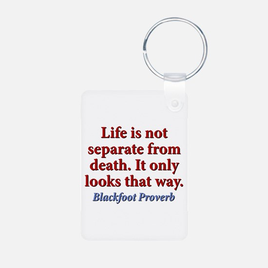 Life Is Not Separate From Death Keychains