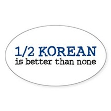 1/2 Korean Is Better Than None Oval Decal