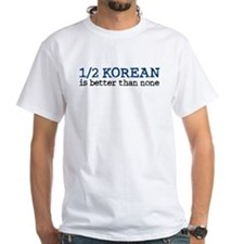 1/2 Korean Is Better Than None Shirt