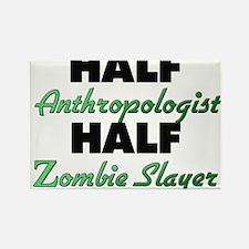Half Anthropologist Half Zombie Slayer Magnets