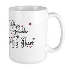 Nothing is Impossible to A Willing Heart Mugs