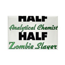 Half Analytical Chemist Half Zombie Slayer Magnets