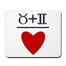 Taurus + Gemini = Love Mousepad