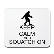 Keep Calm And Squatch On Mousepad
