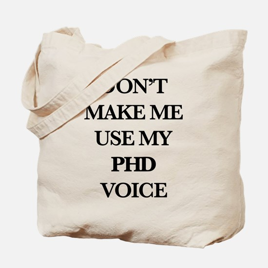 Don't Make Me Use My PhD Voice Tote Bag