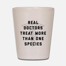Real Doctors Treat More Than One Specie Shot Glass