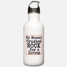 My Mommy Crushes Rock for a living Water Bottle