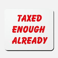 Taxed Enough Already Mousepad